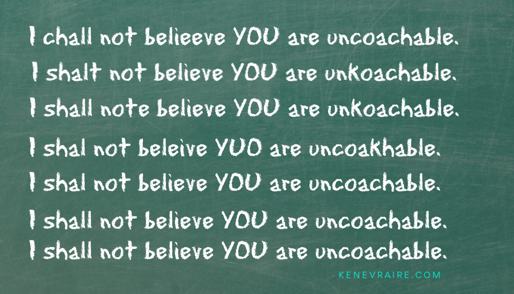 Is anyone really uncoachable?